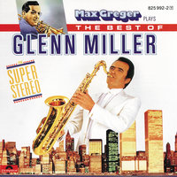 Max Greger Plays The Best Of Glenn Miller — Max Greger & Orchester