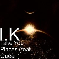 Take You Places — Freddie Mercury, I.K