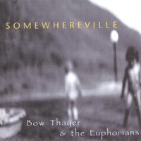 Somewhereville — Bow Thayer & The Euphorians