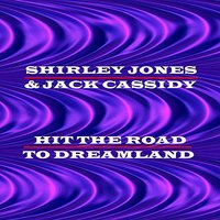 Hit The Road To Dreamland — Jack Cassidy, Shirley Jones, Shirley Jones & Jack Cassidy