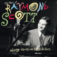 The Music Of Raymond Scott: Reckless Nights And Turkish Twilights — Raymond Scott