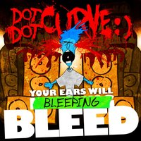 Your Ears Will Bleeping Bleed — Dot Dot Curve