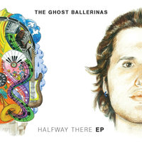 Halfway There - EP — The Ghost Ballerinas
