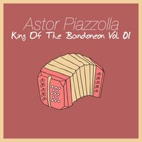 King Of The Bandoneon, Vol. 1 — Astor  Piazzolla