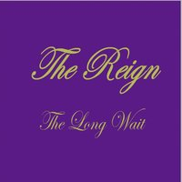 The Long Wait — The Reign