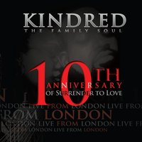 Live from London (10th Anniversary of Surrender to Love) — Kindred The Family Soul