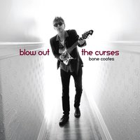 Blow Out the Curses — Bone Cootes