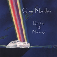 Driving Till Morning — Greg Madden
