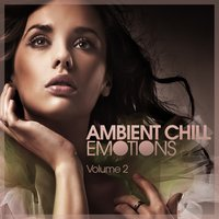 Ambient Chill Emotions , Vol. 2 — сборник
