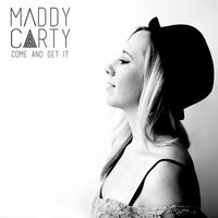 Come and Get It — Maddy Carty