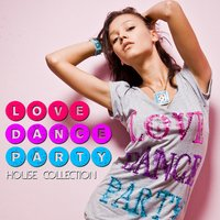 Love Dance Party - House Collection — сборник