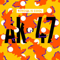 AK-47 — School is Cool