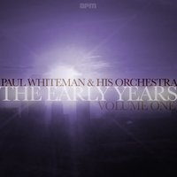 The Early Years, Vol. 1 — Paul Whiteman and His Orchestra