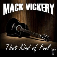 That Kind of Fool — Mack Vickery