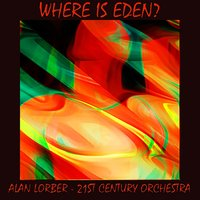 Where Is Eden? — 21st Century Orchestra, Alan Lorber, Alan Lorber-21st Century Orchestra ®