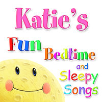 Fun Bedtime and Sleepy Songs For Katie — Eric Quiram, Julia Plaut, Michelle Wooderson, Ingrid DuMosch, The London Fox Players