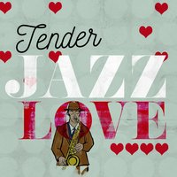 Tender Jazz Love — Romantic Love Songs Academy
