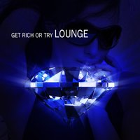 Get Rich Or Try Lounge — сборник