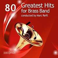 80 Greatest Hits for Brass Band — Williams Fairey Band & Marc Reift / Brass Band Berner Oberland & James Gourlay