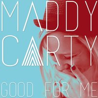 Good for Me — Maddy Carty