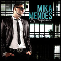 My Inspiration — Mika Mendes