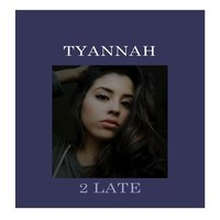 2 Late - Single — Tyannah
