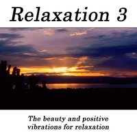 Relaxation 3 - The Beauty And Positive Vibrations For Relaxation — Hits Unlimited