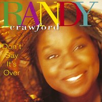 Don't Say It's Over — Randy Crawford
