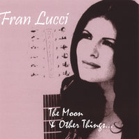 The Moon and Other Things — Fran Lucci