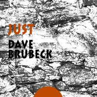 Just — Dave Brubeck