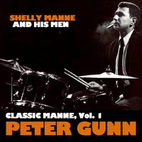 Classic Manne, Vol. 1: Peter Gunn — Shelly Manne and His Men