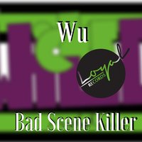 Bad Scene Killer — WU