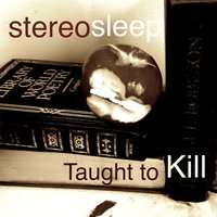Taught to Kill — Stereosleep