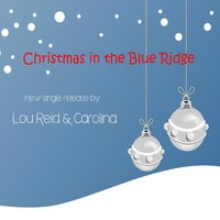 Christmas in the Blue Ridge - Single — Lou Reid, Carolina, Lou Reid & Carolina