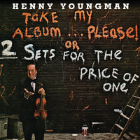 Take My Album... Please! Or 2 Sets For The Price Of One — Henny Youngman