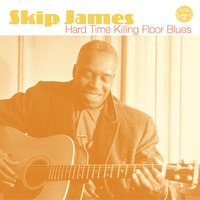 Hard Time Killing Floor Blues — Skip James