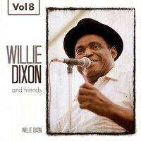Willie Dixon and Friends, Vol. 8 — Willie Dixon and Friends