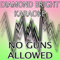 No Guns Allowed — Diamond Bright Karaoke