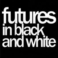Futures In Black And White - EP — Futures In Black and White