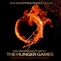 101 Amazing Facts About the Hunger Games — Jack Goldstein, Frankie Taylor