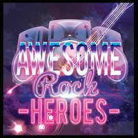 Awesome Rock Heroes — The Rock Heroes