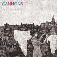Nothing Anywhere — Cannons