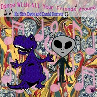 Dance With All Your Friends Around — Daniel Durrett, Mr. Nick Davio