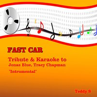 Fast Car: Tribute & Karaoke to Jonas Blue, Tracy Chapman — Teddy S