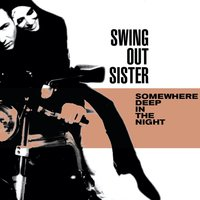 Somewhere Deep In The Night — Swing Out Sister