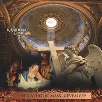 The Catholic Mass Revealed! Soundtrack — Thy Kingdom Come, INC.