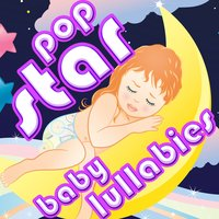 Pop Star Baby Lullabies — Baby Lullaby Ensemble