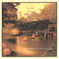 Dancing in the River of Golden Opportunity — Maureen J. St. Germain