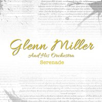 Serenade — Glen Miller and His Orchestra