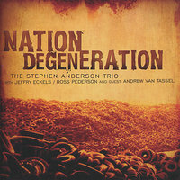 Nation Degeneration — Stephen Anderson, The Stephen Anderson Trio